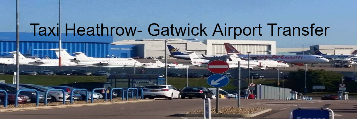 Taxi From Heathrow To Gatwick Airport Transfer