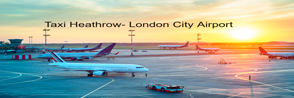 Taxi From Heathrow To London City Airport
